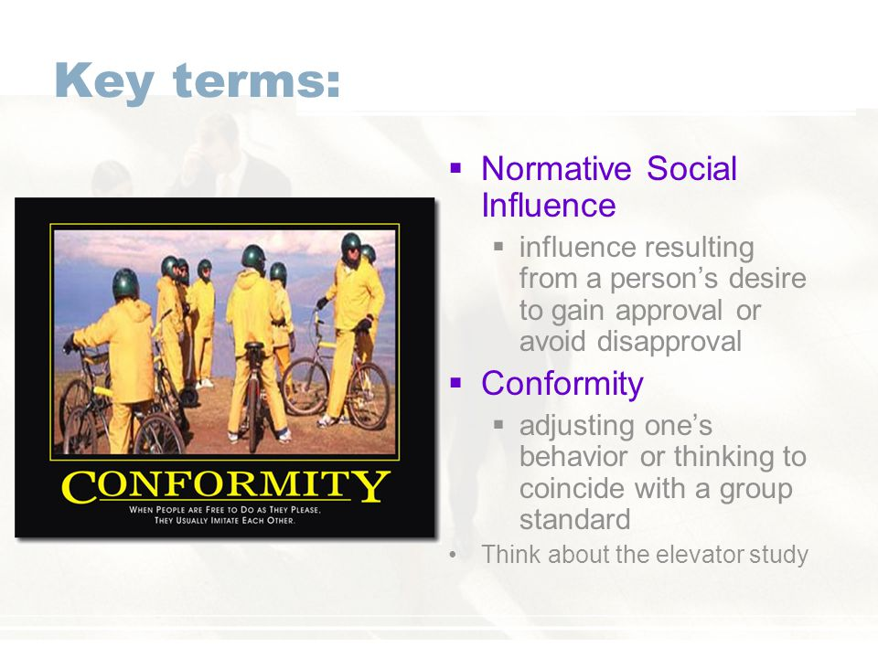 Key terms: Normative Social Influence Conformity