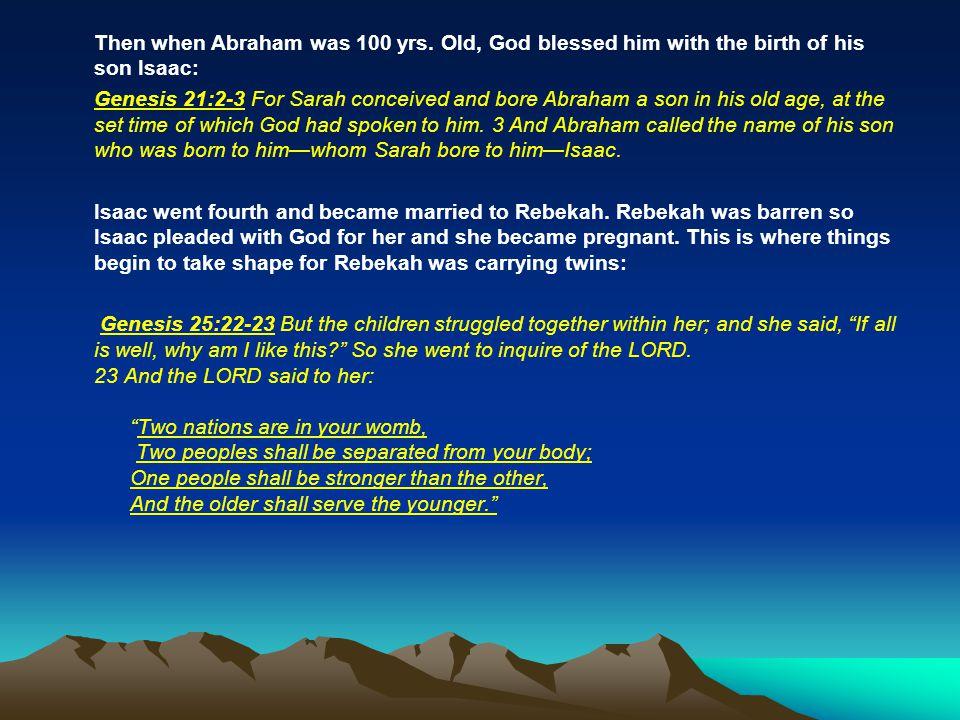 Then when Abraham was 100 yrs