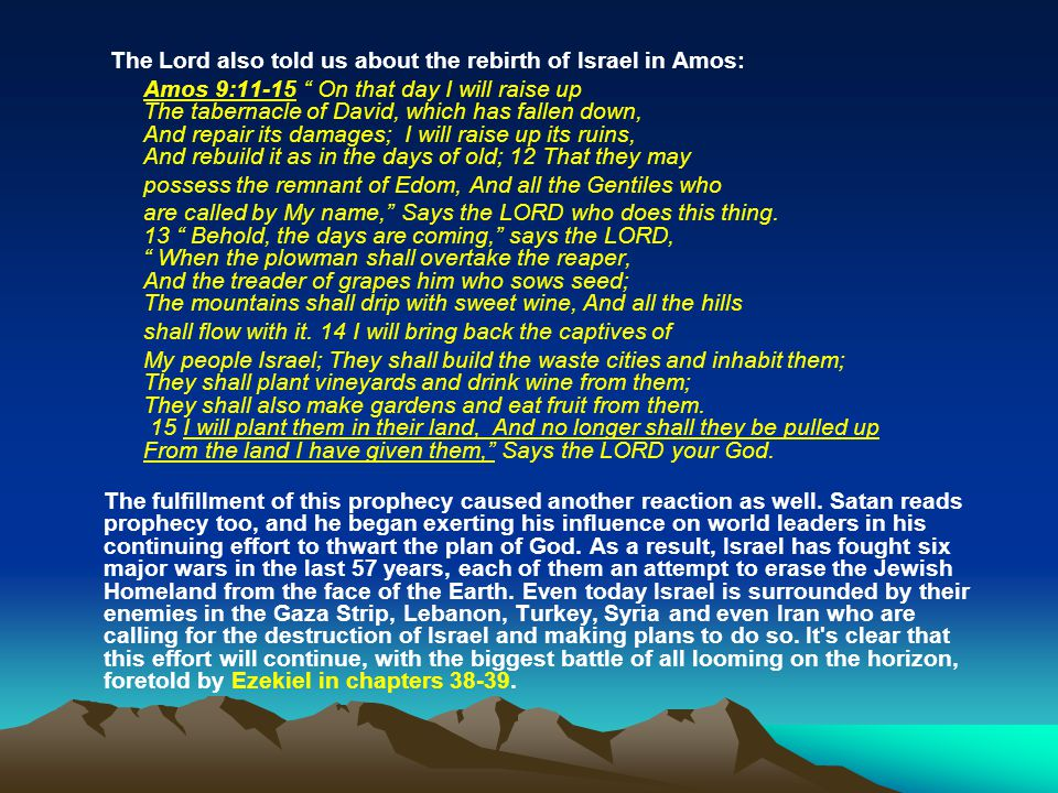 The Lord also told us about the rebirth of Israel in Amos: