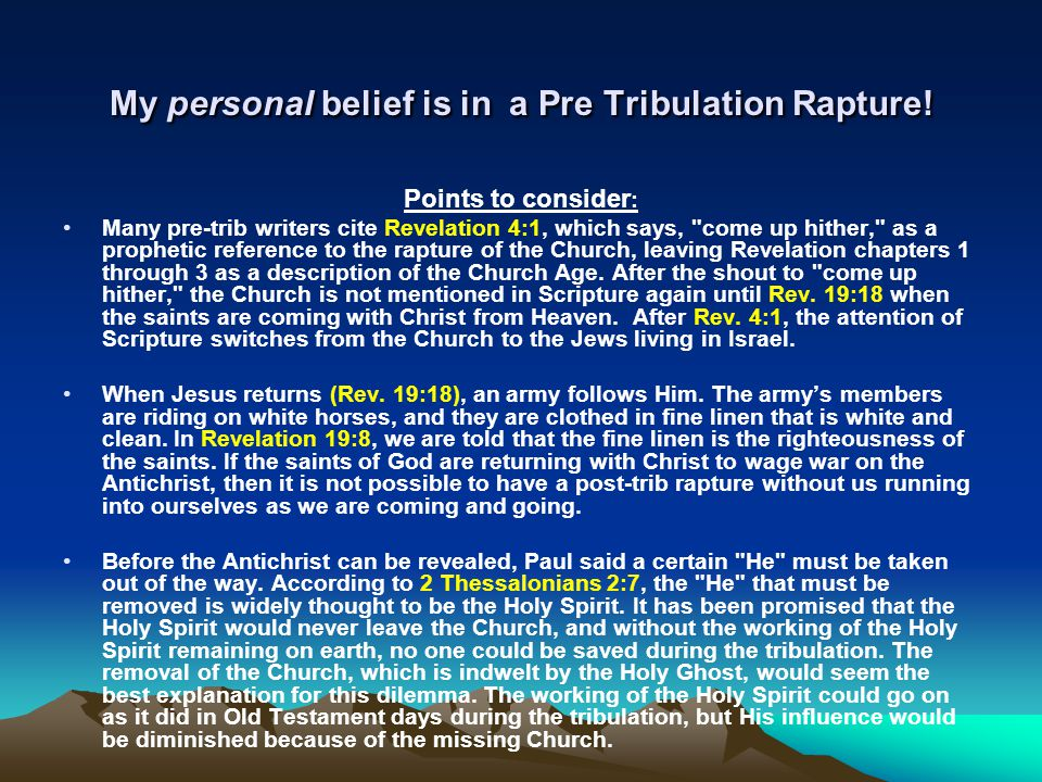 My personal belief is in a Pre Tribulation Rapture!