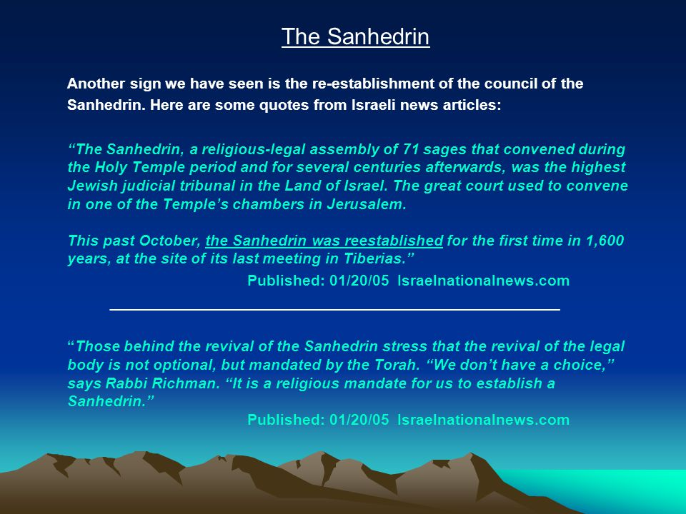 The Sanhedrin Another sign we have seen is the re-establishment of the council of the Sanhedrin. Here are some quotes from Israeli news articles: