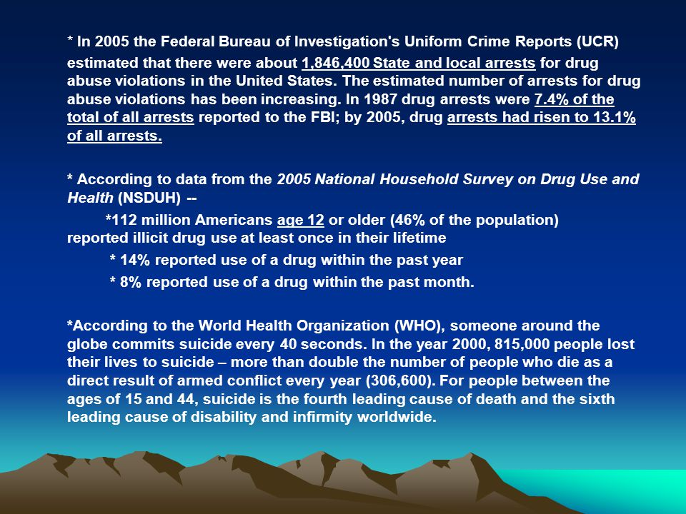 * In 2005 the Federal Bureau of Investigation s Uniform Crime Reports (UCR) estimated that there were about 1,846,400 State and local arrests for drug abuse violations in the United States. The estimated number of arrests for drug abuse violations has been increasing. In 1987 drug arrests were 7.4% of the total of all arrests reported to the FBI; by 2005, drug arrests had risen to 13.1% of all arrests.