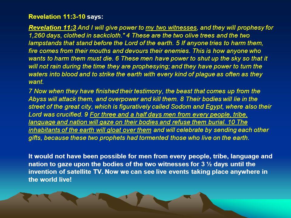 Revelation 11:3-10 says: