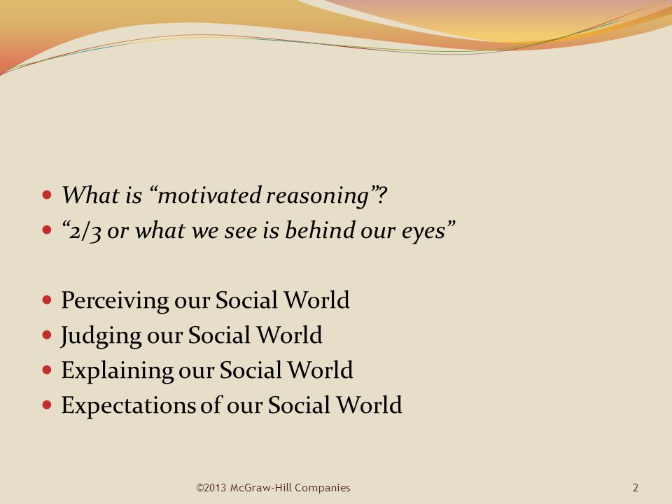 What is motivated reasoning 2/3 or what we see is behind our eyes