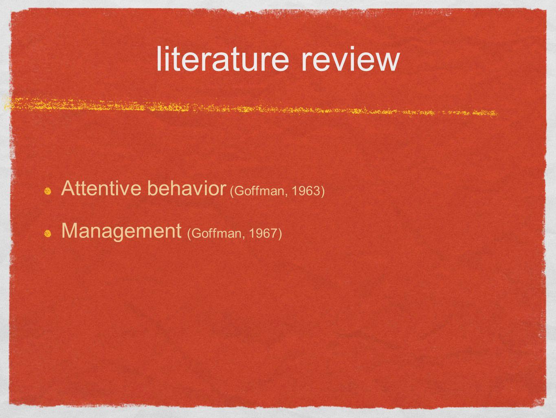 literature review Attentive behavior (Goffman, 1963)