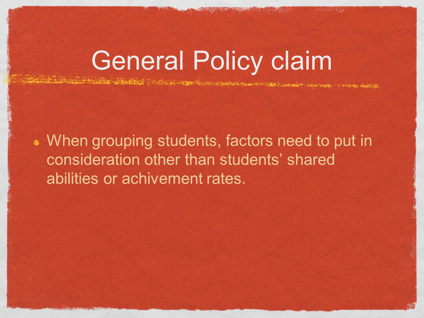 General Policy claim When grouping students, factors need to put in consideration other than students' shared abilities or achivement rates.