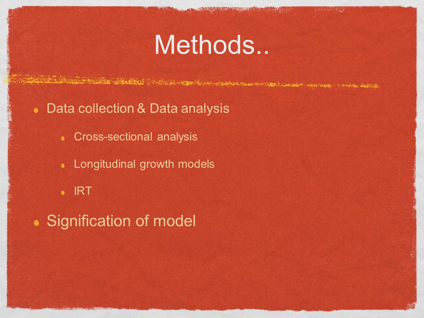 Methods.. Signification of model Data collection & Data analysis