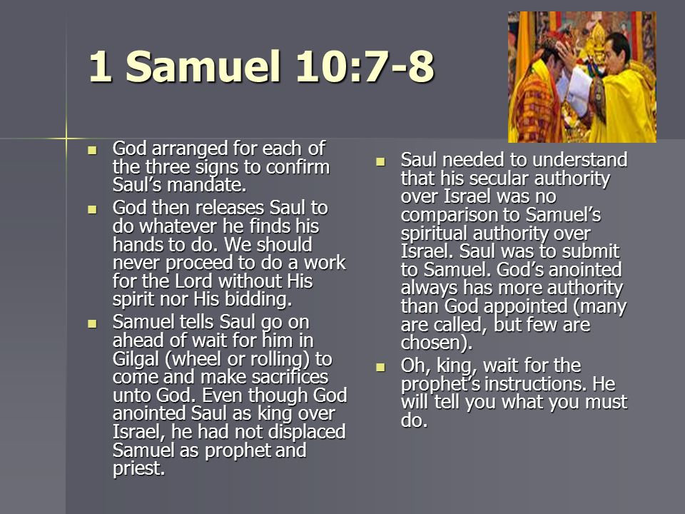 1 Samuel 10:7-8 God arranged for each of the three signs to confirm Saul's mandate.