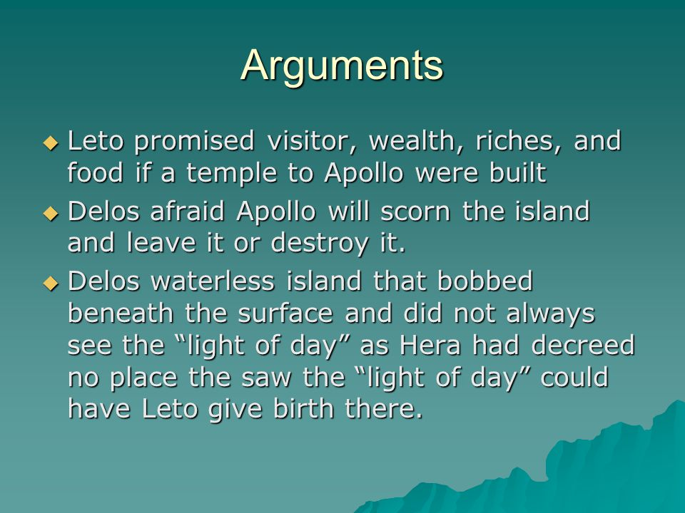 Arguments Leto promised visitor, wealth, riches, and food if a temple to Apollo were built.