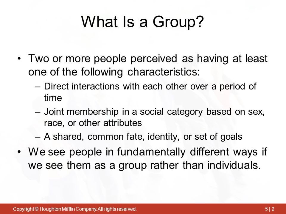 What Is a Group Two or more people perceived as having at least one of the following characteristics: