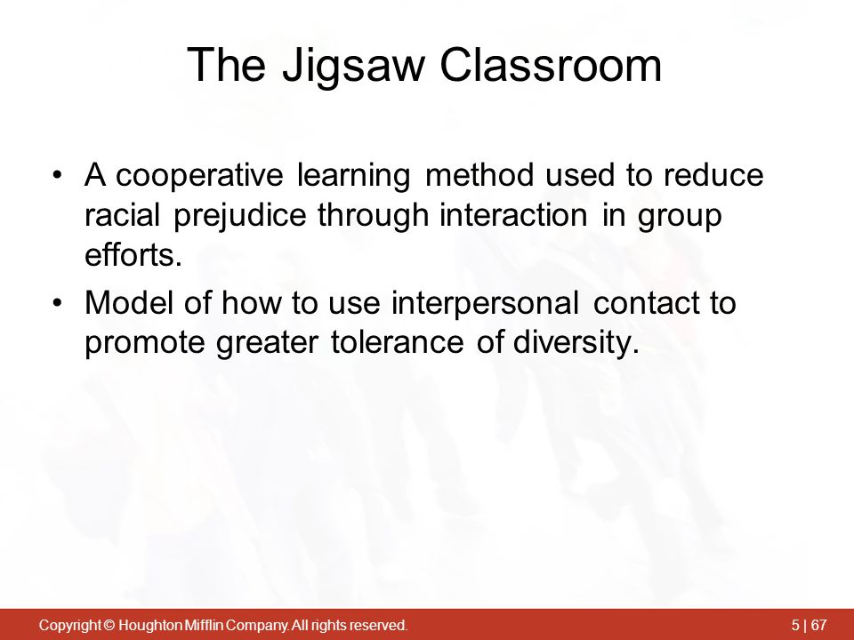 The Jigsaw Classroom A cooperative learning method used to reduce racial prejudice through interaction in group efforts.