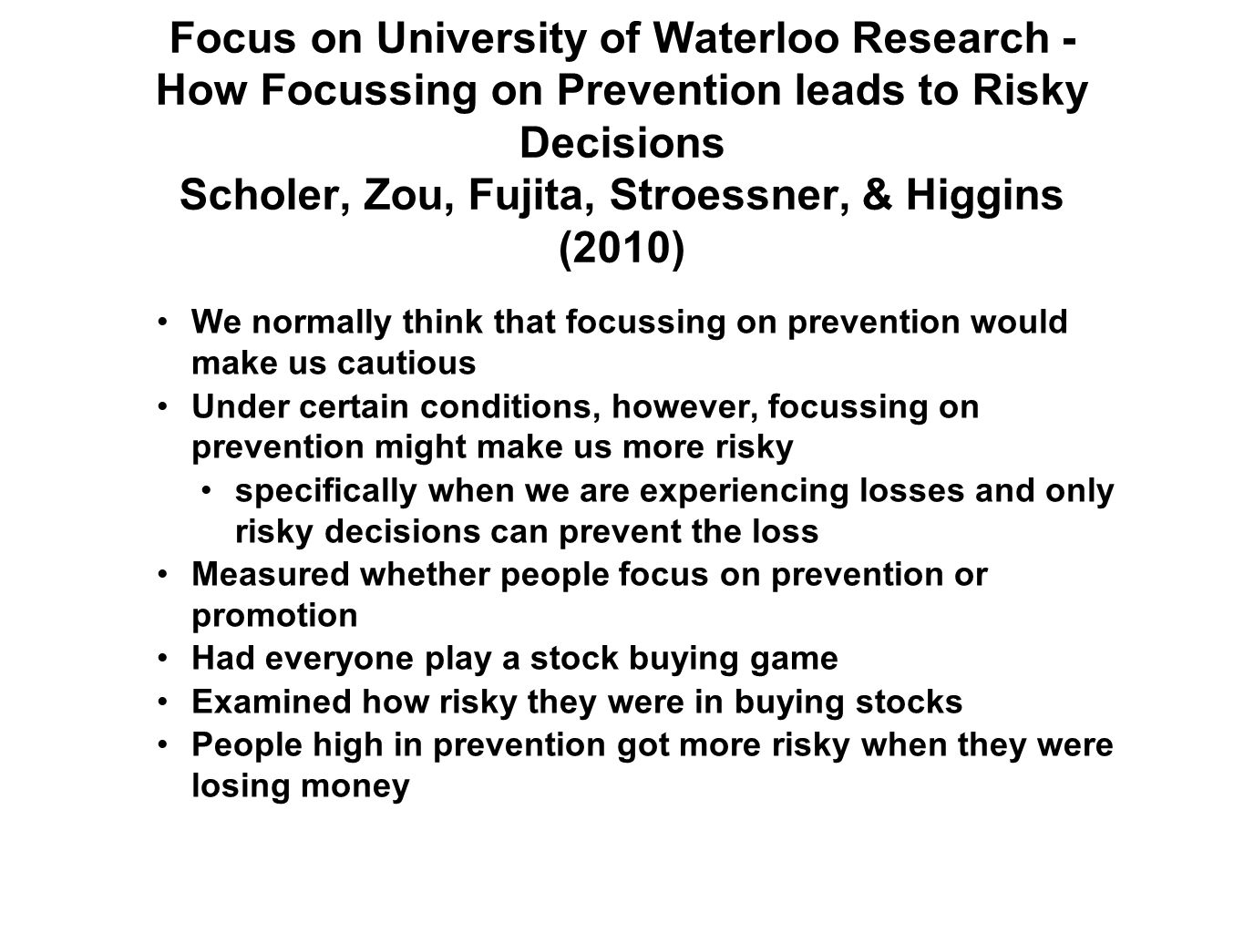 Focus on University of Waterloo Research - How Focussing on Prevention leads to Risky Decisions Scholer, Zou, Fujita, Stroessner, & Higgins (2010)