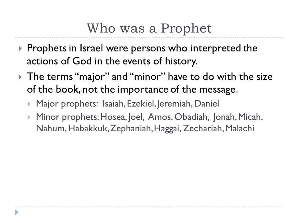 Who was a Prophet Prophets in Israel were persons who interpreted the actions of God in the events of history.