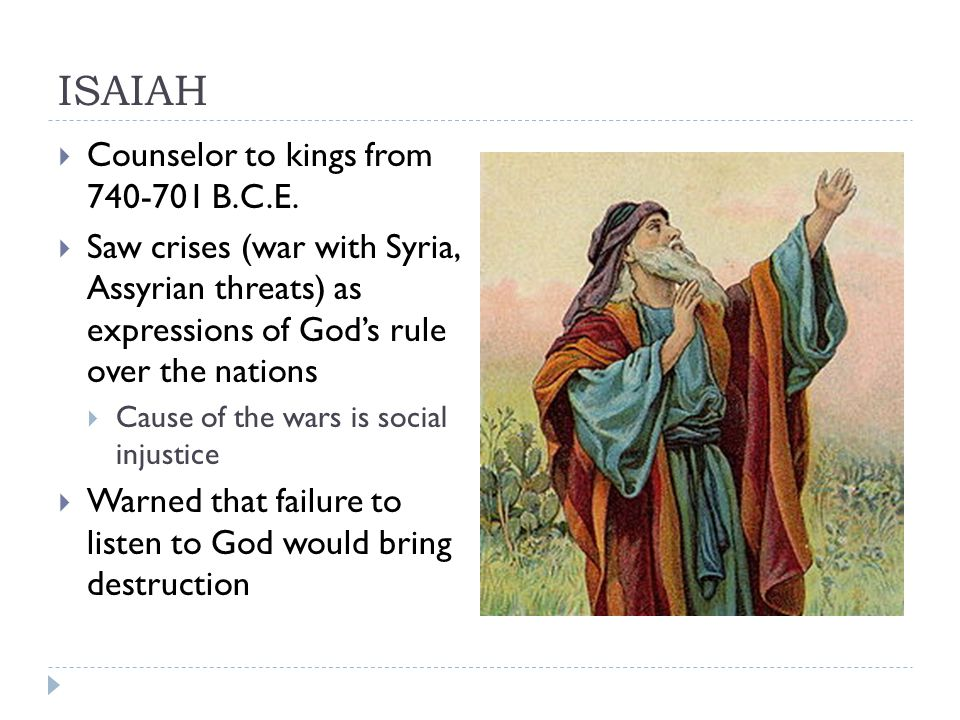 ISAIAH Counselor to kings from 740-701 B.C.E.