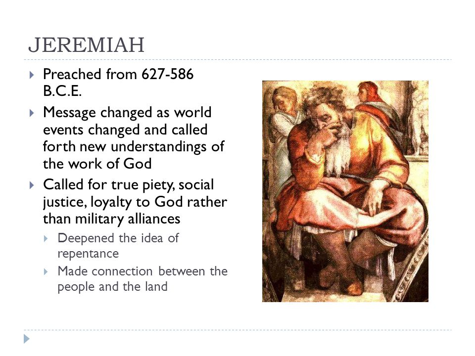 JEREMIAH Preached from 627-586 B.C.E.