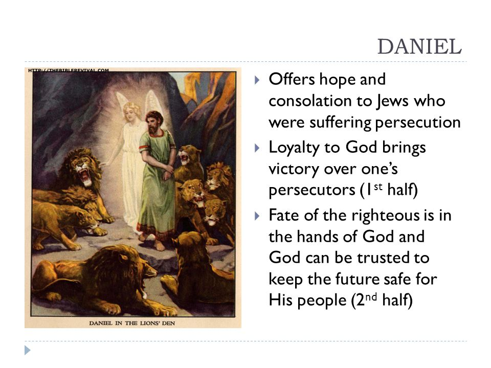 DANIEL Offers hope and consolation to Jews who were suffering persecution. Loyalty to God brings victory over one's persecutors (1st half)