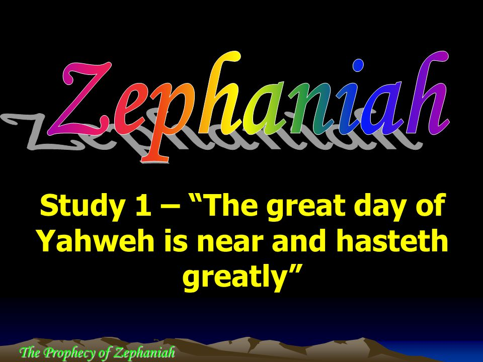 Study 1 – The great day of Yahweh is near and hasteth greatly