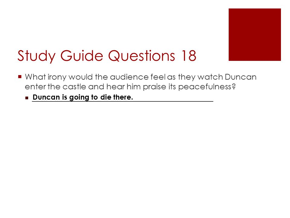 Study Guide Questions 18 What irony would the audience feel as they watch Duncan enter the castle and hear him praise its peacefulness