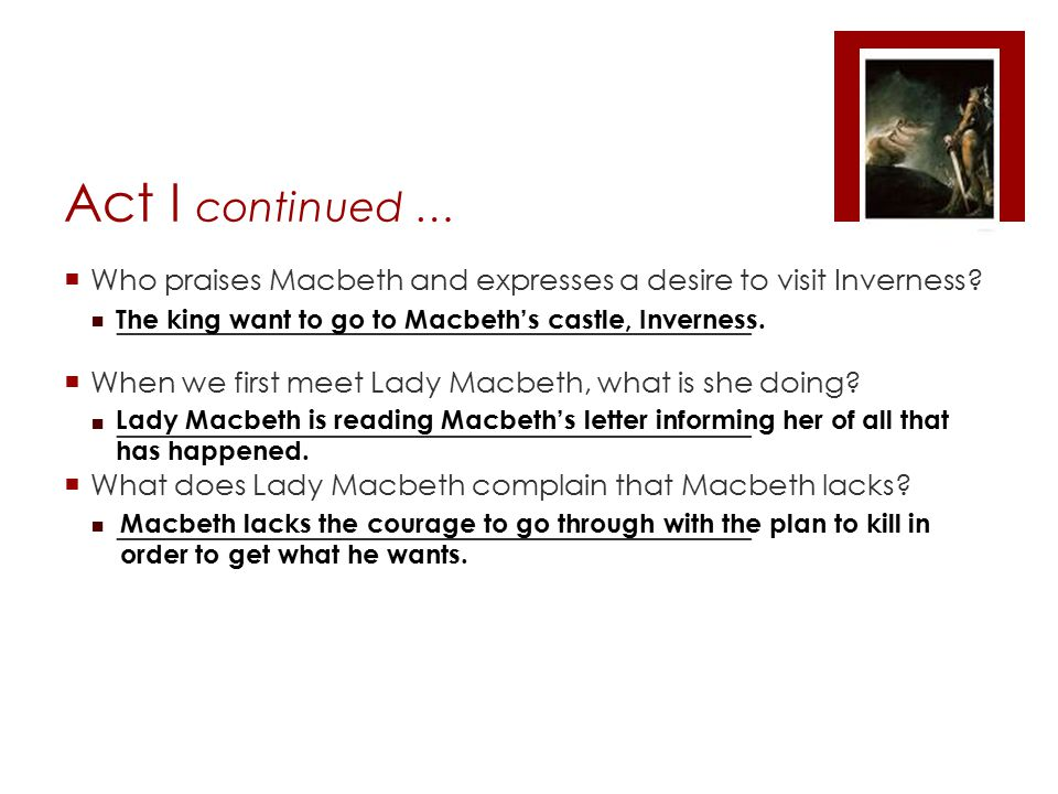 Act I continued … Who praises Macbeth and expresses a desire to visit Inverness ________________________________________________.