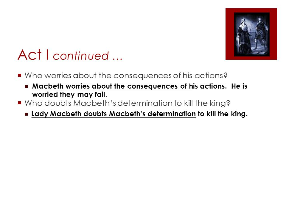 Act I continued … Who worries about the consequences of his actions