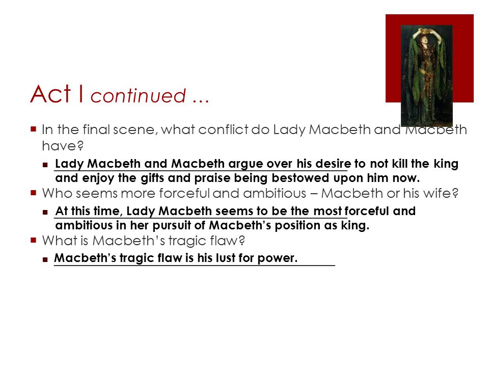 Act I continued … In the final scene, what conflict do Lady Macbeth and Macbeth have ________________________________________________.