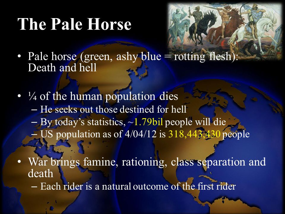 The Pale Horse Pale horse (green, ashy blue = rotting flesh): Death and hell. ¼ of the human population dies.