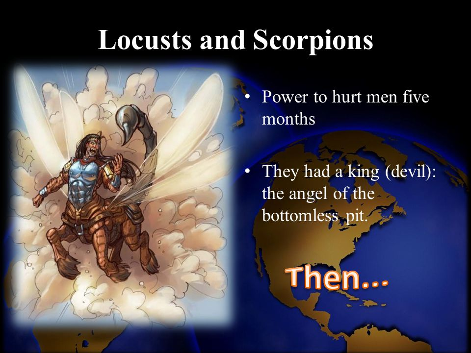 Locusts and Scorpions Then... Power to hurt men five months
