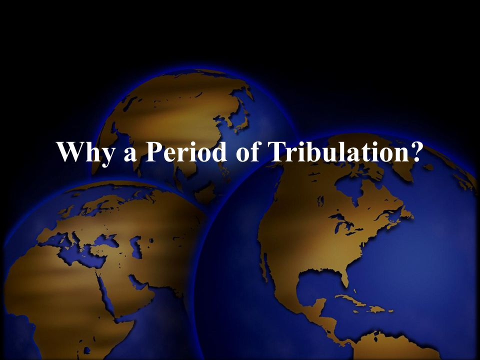 Why a Period of Tribulation