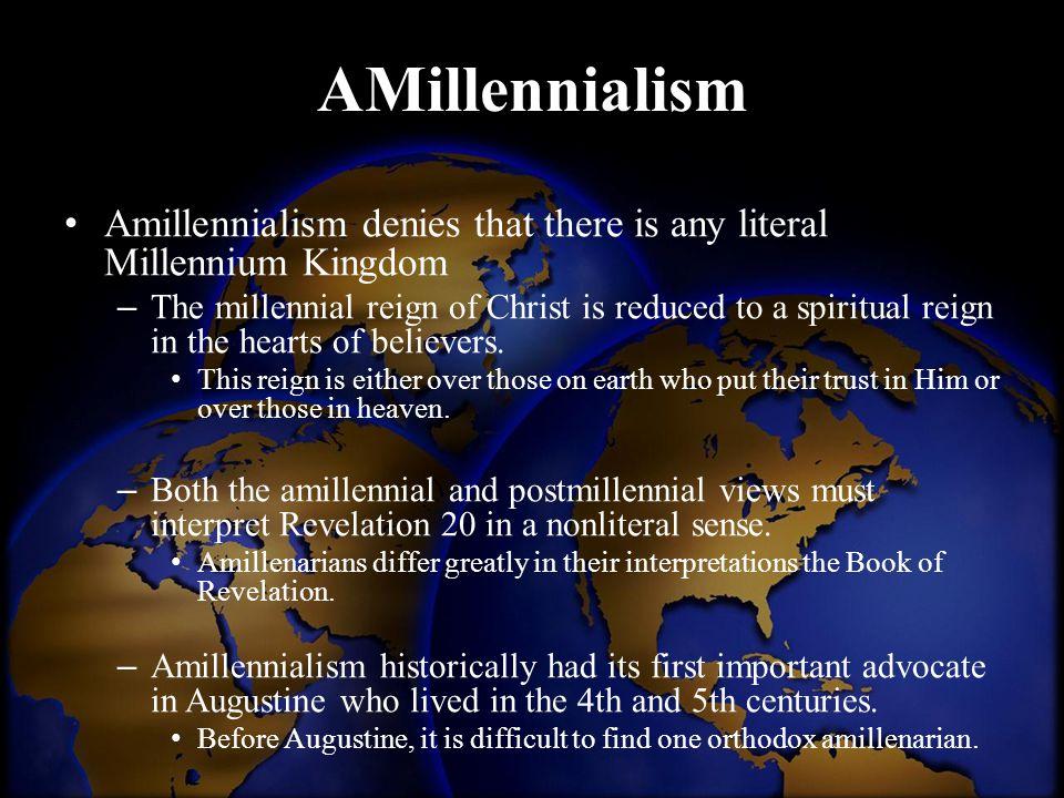 AMillennialism Amillennialism denies that there is any literal Millennium Kingdom.