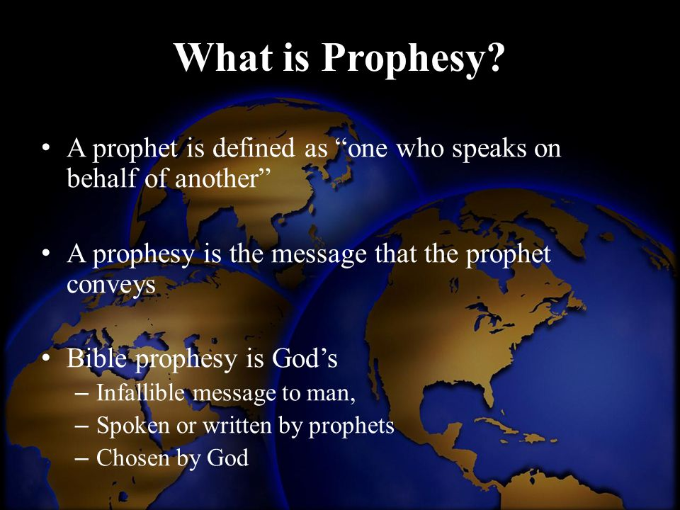 What is Prophesy A prophet is defined as one who speaks on behalf of another A prophesy is the message that the prophet conveys.