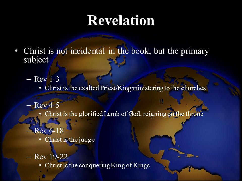 Revelation Christ is not incidental in the book, but the primary subject. Rev 1-3. Christ is the exalted Priest/King ministering to the churches.