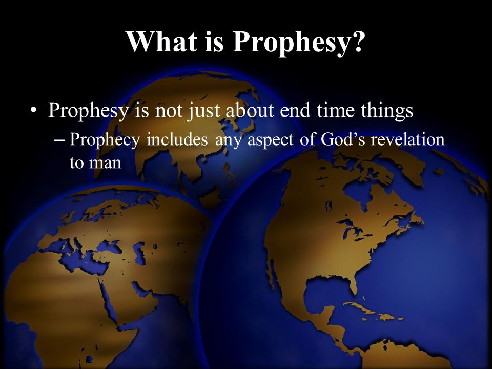 What is Prophesy Prophesy is not just about end time things