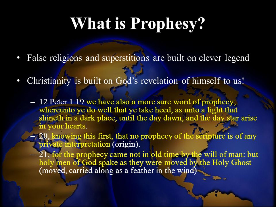 What is Prophesy False religions and superstitions are built on clever legend. Christianity is built on God's revelation of himself to us!