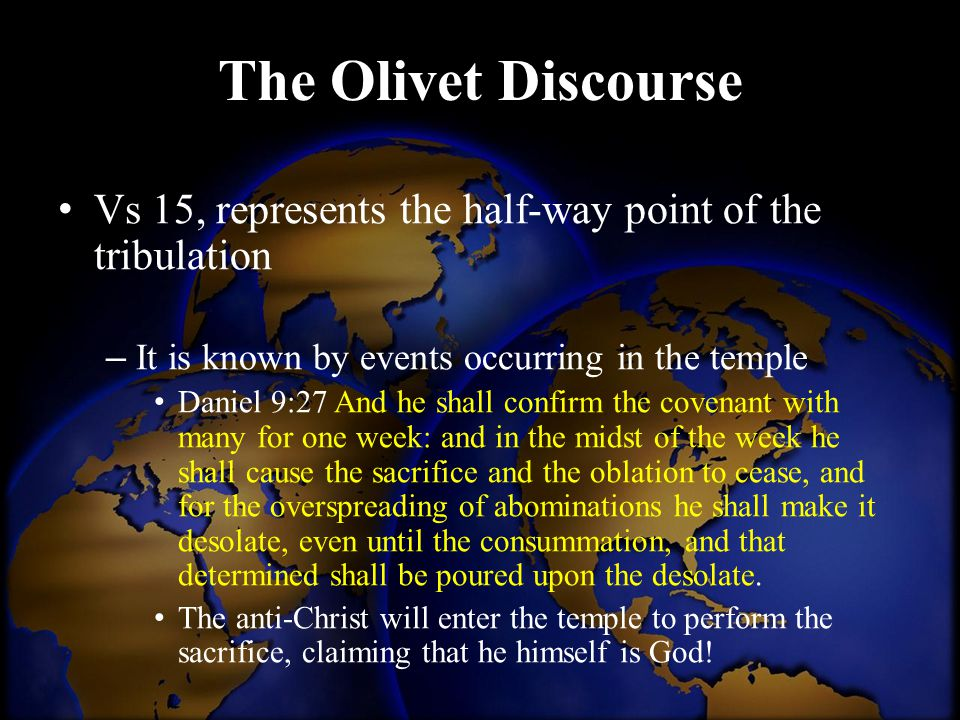 The Olivet Discourse Vs 15, represents the half-way point of the tribulation. It is known by events occurring in the temple.