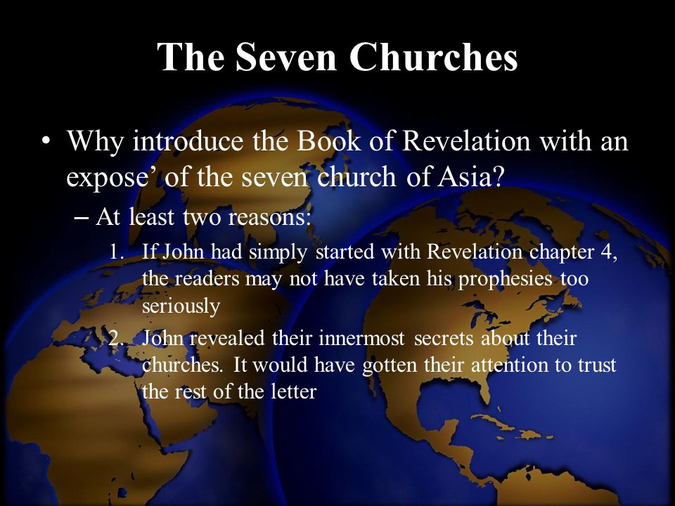 The Seven Churches Why introduce the Book of Revelation with an expose' of the seven church of Asia
