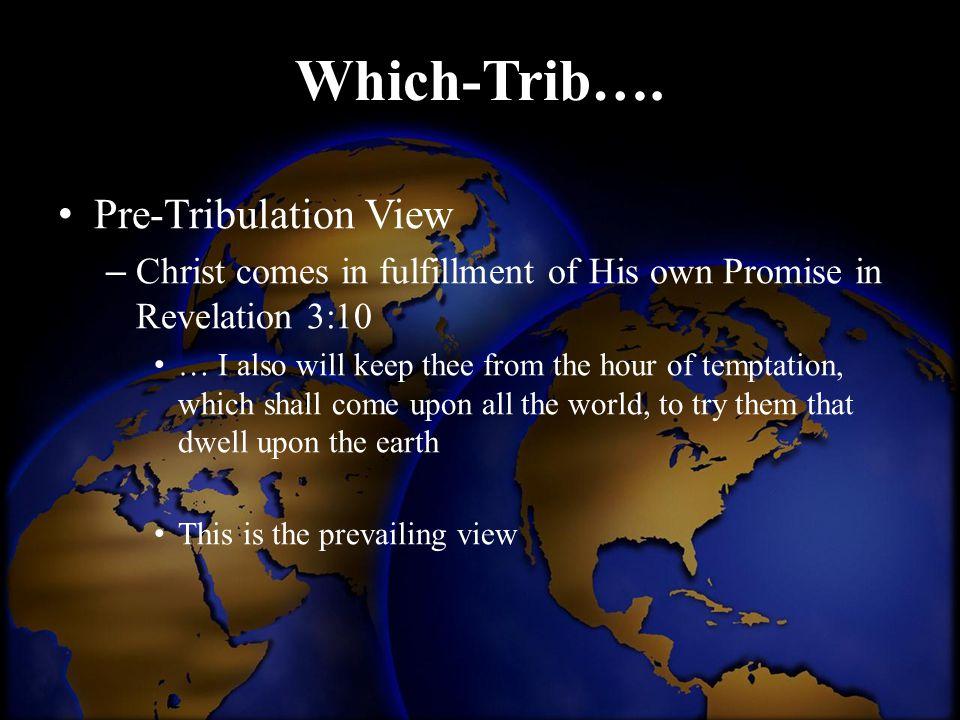 Which-Trib…. Pre-Tribulation View