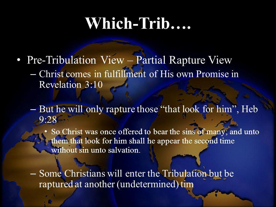 Which-Trib…. Pre-Tribulation View – Partial Rapture View
