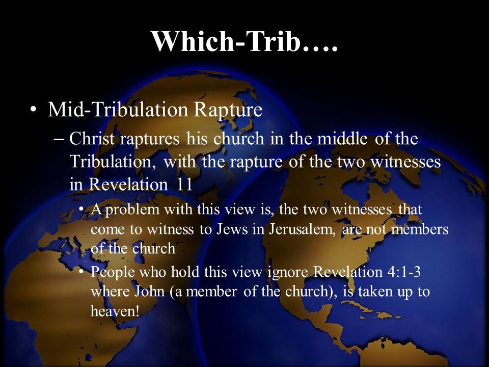 Which-Trib…. Mid-Tribulation Rapture