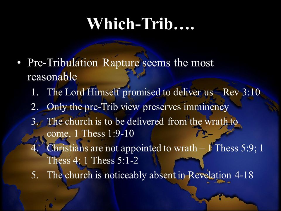 Which-Trib…. Pre-Tribulation Rapture seems the most reasonable