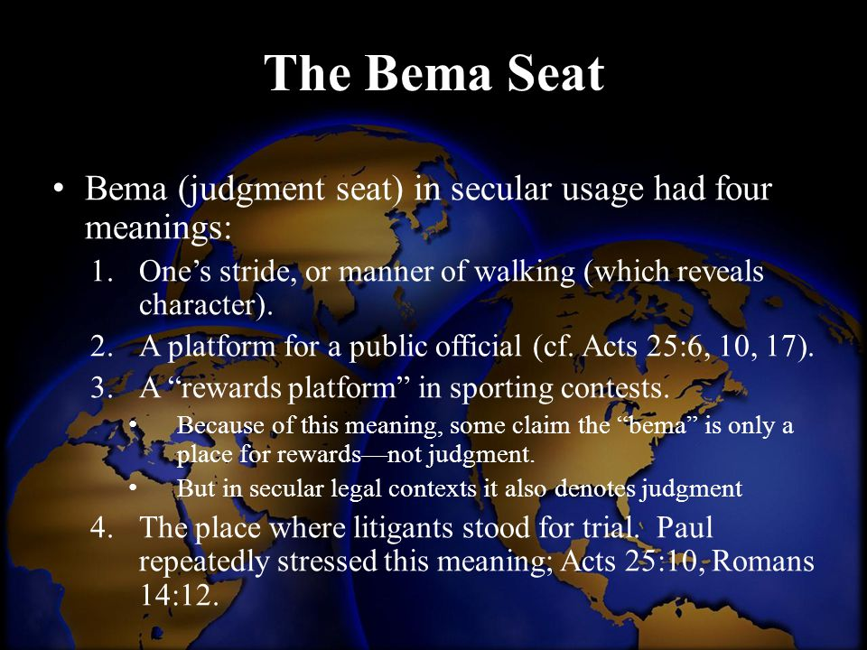 The Bema Seat Bema (judgment seat) in secular usage had four meanings: