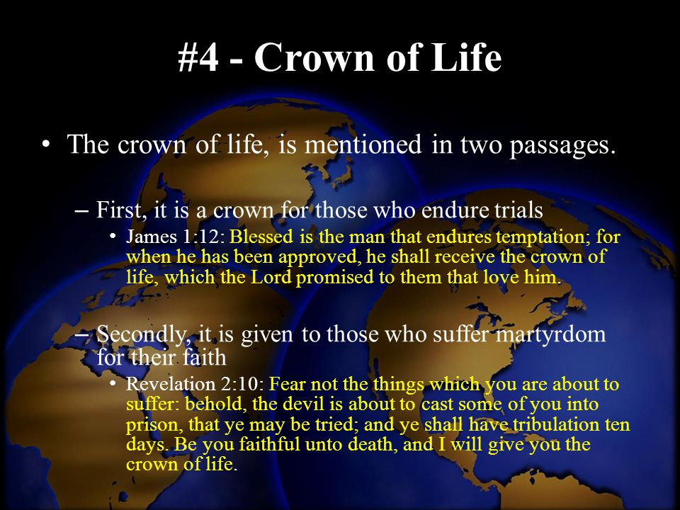 #4 - Crown of Life The crown of life, is mentioned in two passages.