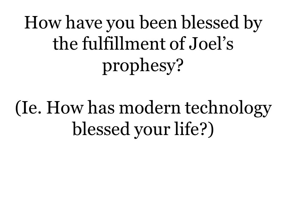 How have you been blessed by the fulfillment of Joel's prophesy