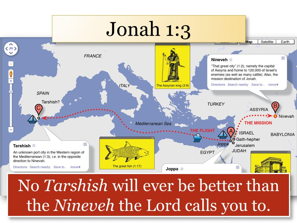 Jonah 1:3 No Tarshish will ever be better than the Nineveh the Lord calls you to.