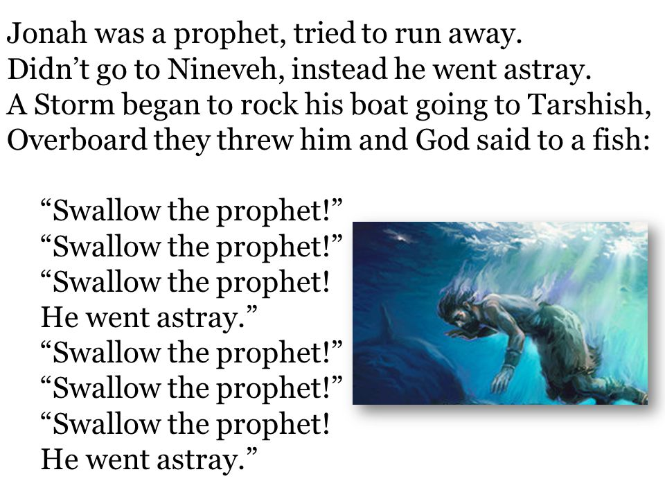 Jonah was a prophet, tried to run away.