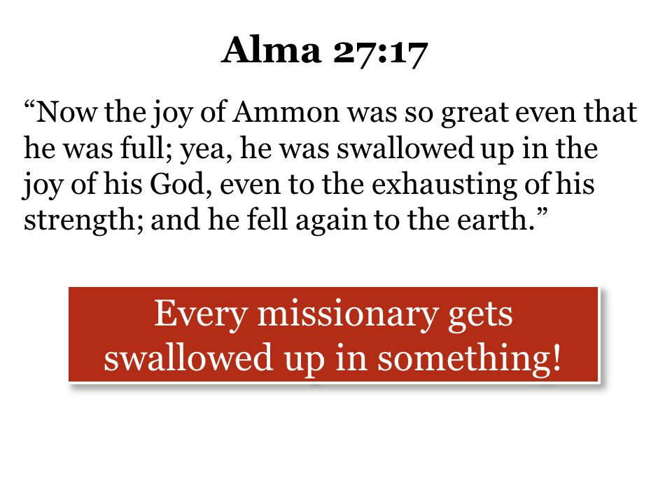 Every missionary gets swallowed up in something!