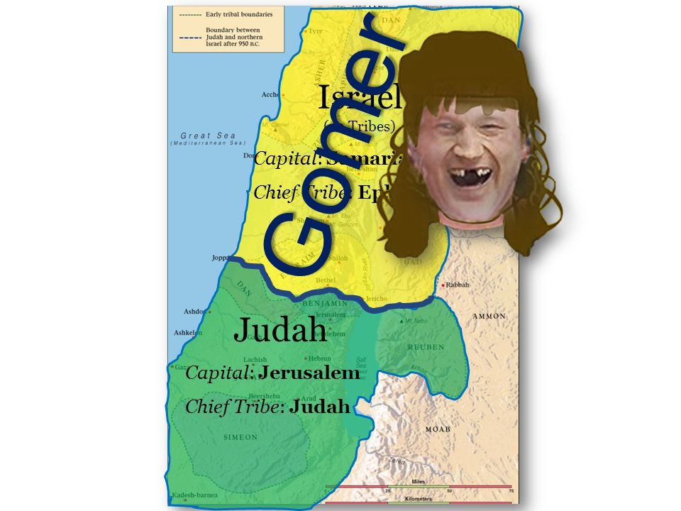 Gomer Israel (10 Tribes) Judah Capital: Samaria Chief Tribe: Ephraim