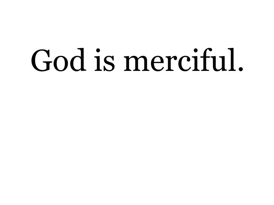 God is merciful.