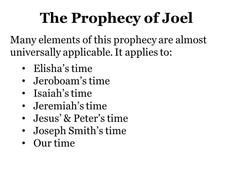 The Prophecy of Joel Many elements of this prophecy are almost universally applicable. It applies to: