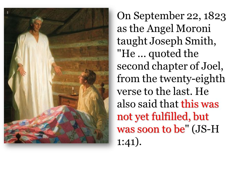 On September 22, 1823 as the Angel Moroni taught Joseph Smith, He