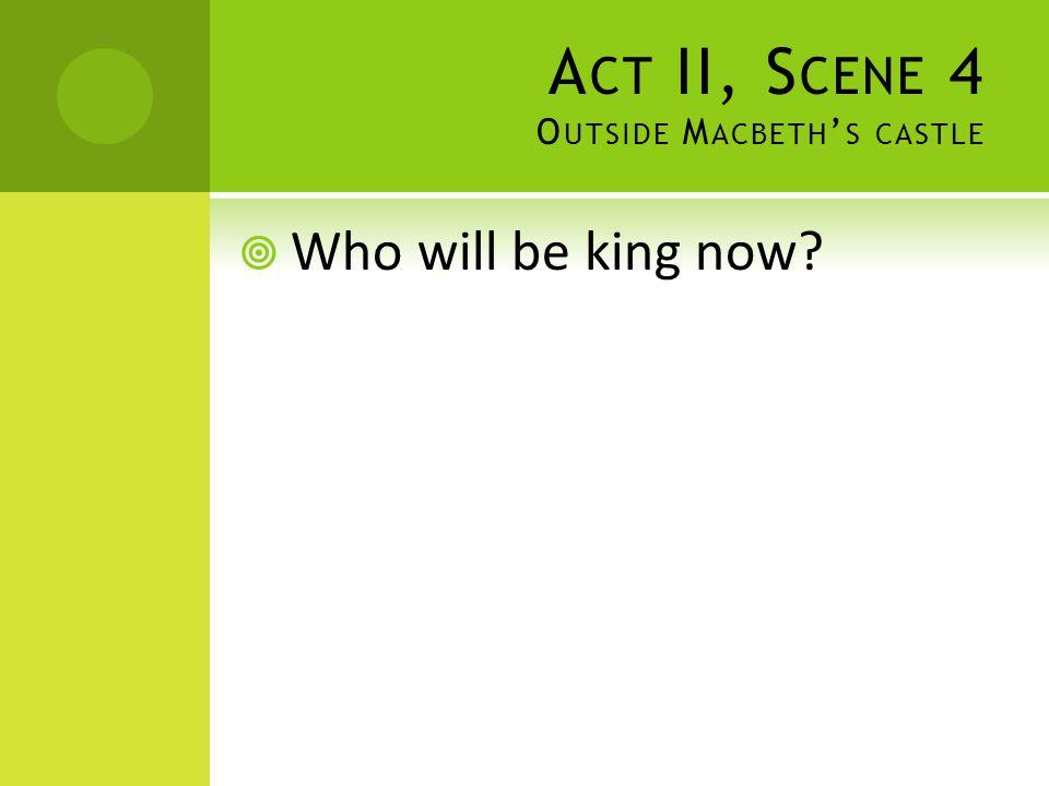 Act II, Scene 4 Outside Macbeth's castle